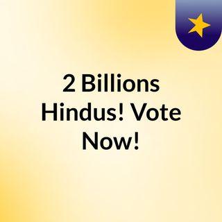 2 Billions Hindus! Vote Now!