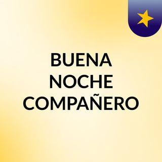 BUENA NOCHE COMPAÑERO