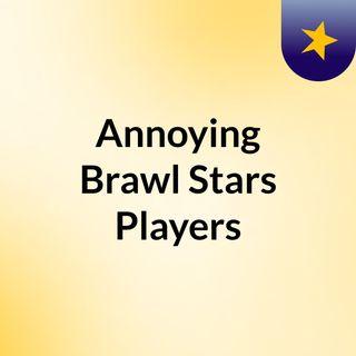 Annoying Brawl Stars Players