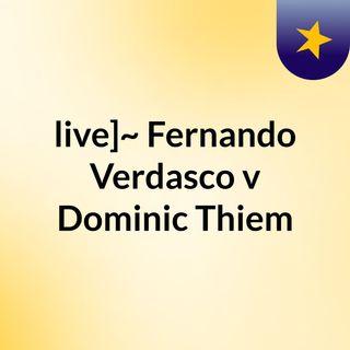 live]~ Fernando Verdasco v Dominic Thiem
