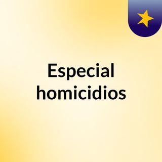 Especial homicidios