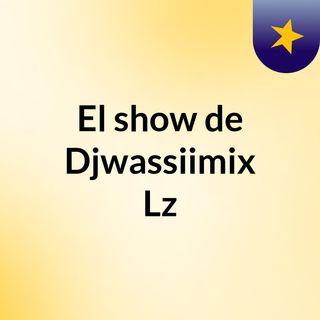 El show de Djwassiimix Lz