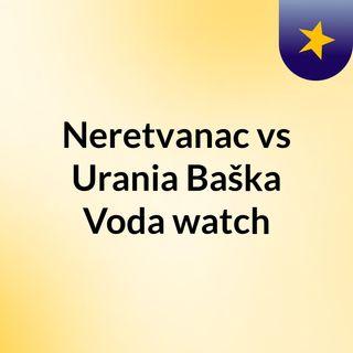 Neretvanac vs Urania Baška Voda watch