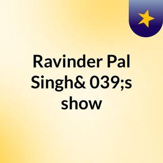 Ravinder Pal Singh's show