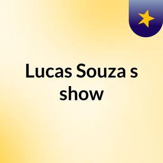 Episódio 2 - Lucas Souza's show