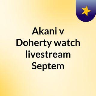 Akani v Doherty watch livestream Septem