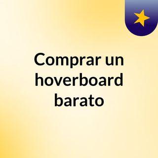 ¿CUÁLES SON LOS MEJORES HOVERBOARDS BARATOS?