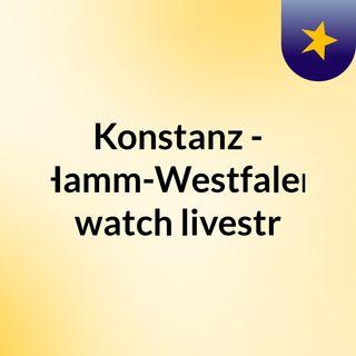 Konstanz - Hamm-Westfalen watch livestr