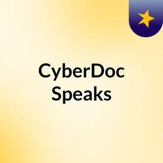 CyberDoc Speaks