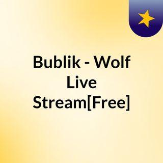Bublik - Wolf Live'Stream[Free]