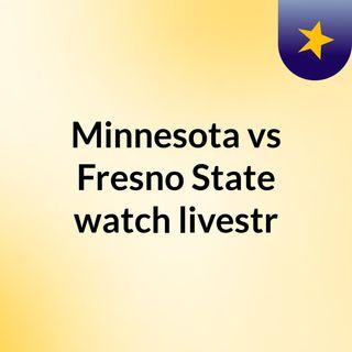 Minnesota vs Fresno State watch livestr