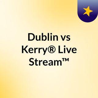 Dublin vs Kerry® Live Stream™