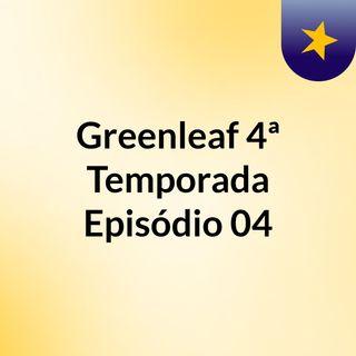 Greenleaf 4ª Temporada Episódio 04