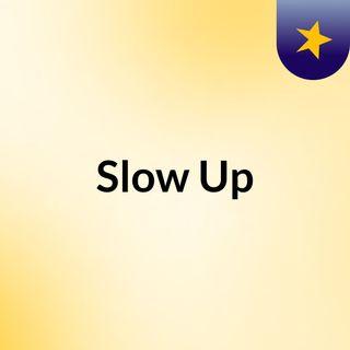 1° Puntata Slow UP