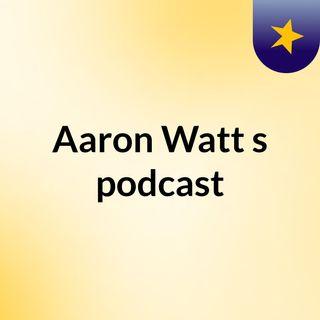Aaron Watt's podcast