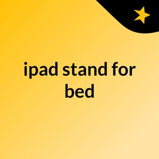 Detailed Information About iPad stands