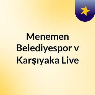 Menemen Belediyespor v Karşıyaka Live