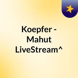 Koepfer - Mahut LiveStream^?