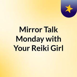 Episode 2 - Mirror Talk Monday with Your Reiki Girl