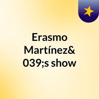 Erasmo Martínez's show