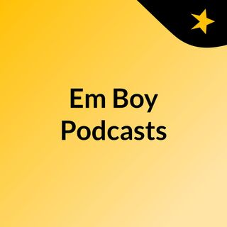 Em Boy Podcasts