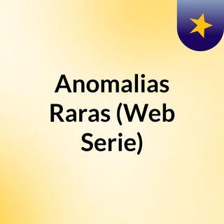 Anomalias Raras (Web Serie)