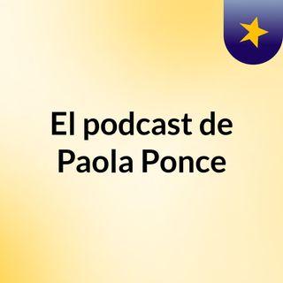 El podcast de Paola Ponce