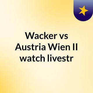 Wacker vs Austria Wien II watch livestr