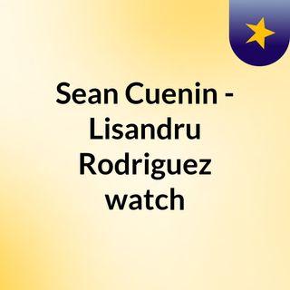 Sean Cuenin - Lisandru Rodriguez watch