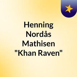 "Henning Nordås Mathisen ""Khan Raven"""