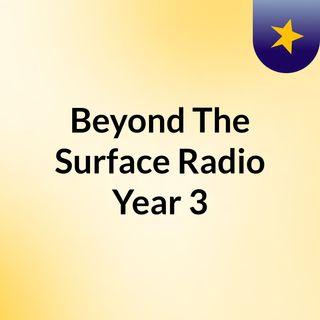 Beyond The Surface Radio Year 3