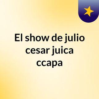 El show de julio cesar juica ccapa