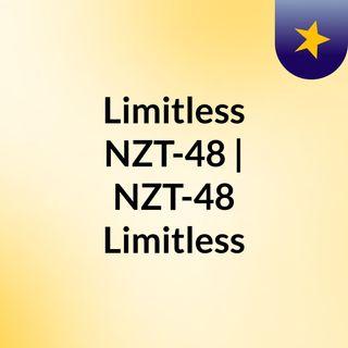 Limitless NZT-48 | NZT-48 Limitless
