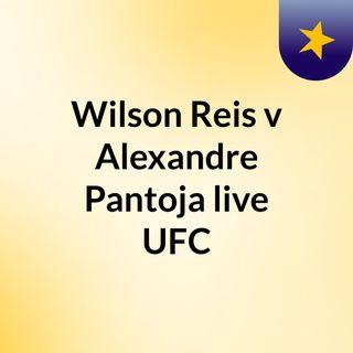 Wilson Reis v Alexandre Pantoja live UFC