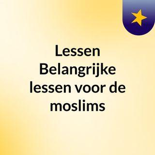 Lessen: Belangrijke lessen voor de moslims