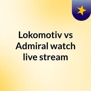Lokomotiv vs Admiral watch live stream