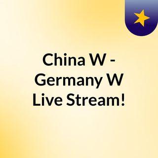 China W - Germany W Live Stream!