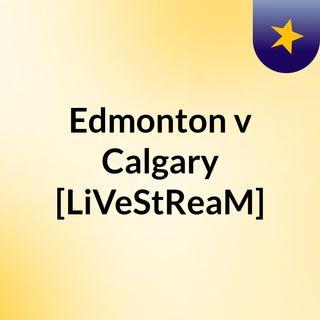 Edmonton v Calgary [LiVeStReaM]