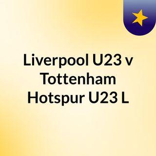 Liverpool U23 v Tottenham Hotspur U23 L