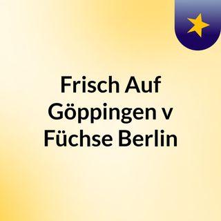 Frisch Auf Göppingen v Füchse Berlin