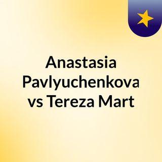 Anastasia Pavlyuchenkova vs Tereza Mart