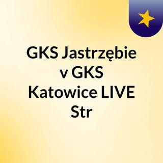 GKS Jastrzębie v GKS Katowice LIVE Str