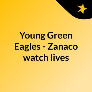 Young Green Eagles - Zanaco watch lives