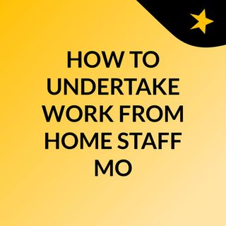 HOW TO UNDERTAKE WORK FROM HOME STAFF MONITORING IN THE CURRENT CORONAVIRUS CRISIS
