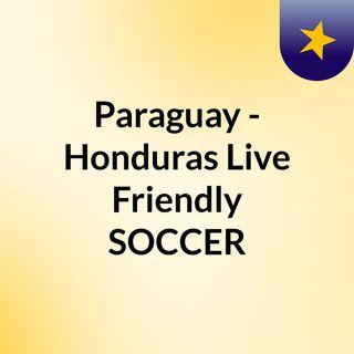 Paraguay - Honduras Live Friendly SOCCER