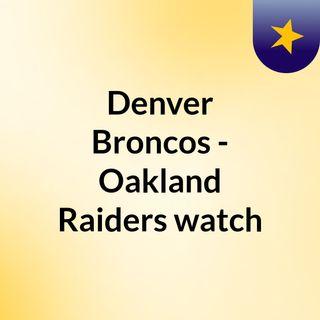 Denver Broncos - Oakland Raiders watch