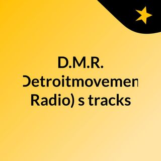 D.M.R. (Detroitmovement Radio)'s tracks