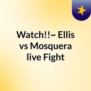 Watch!!~ Ellis vs Mosquera live Fight