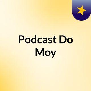 #1  Episódio Do Podcast Do Moy