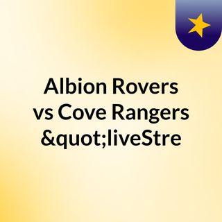 "Albion Rovers vs Cove Rangers ""liveStre"